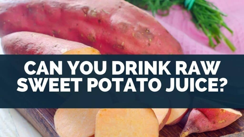 Can You Drink Raw Sweet Potato Juice