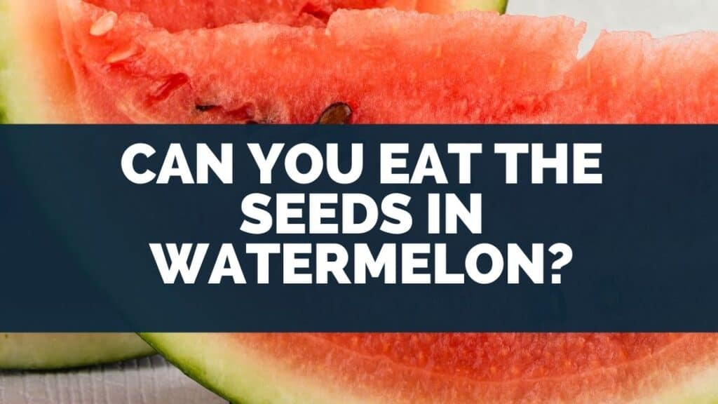 Can You Eat The Seeds In Watermelon
