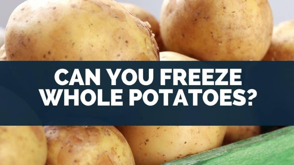 Can You Freeze Whole Potatoes