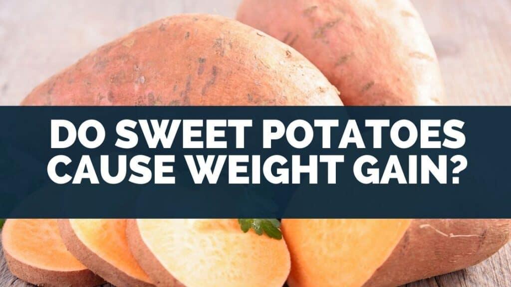 Do Sweet Potatoes Cause Weight Gain