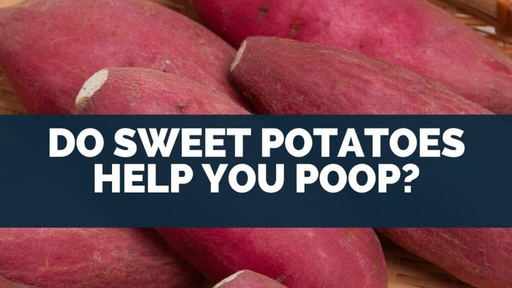 Do Sweet Potatoes Help You Poop