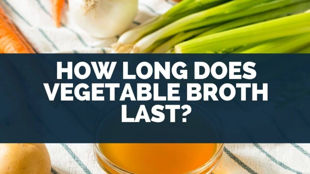 How Long Does Vegetable Broth Last
