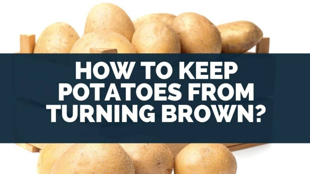 How to Keep Potatoes from Turning Brown?