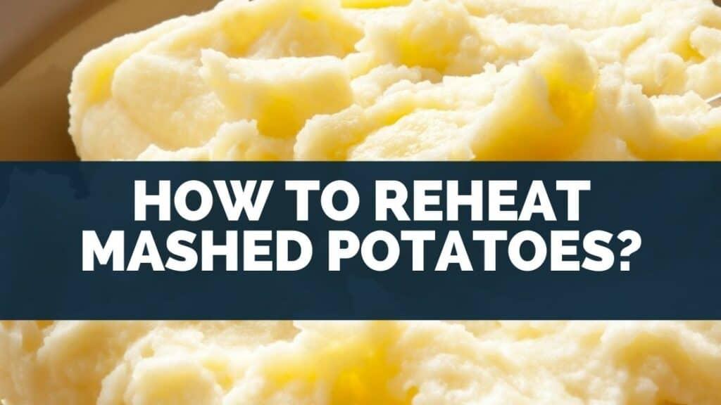 How to Reheat Mashed Potatoes