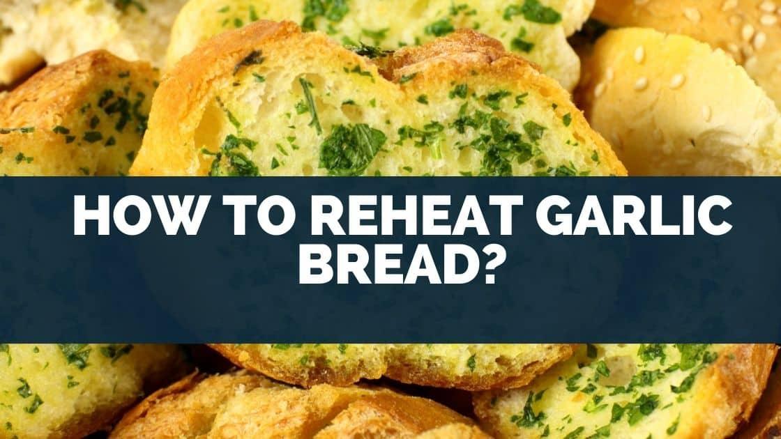 How to reheat garlic bread