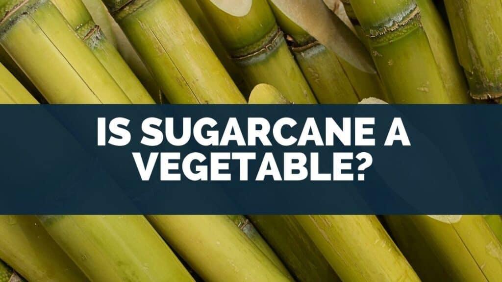 Is Sugarcane a Vegetable