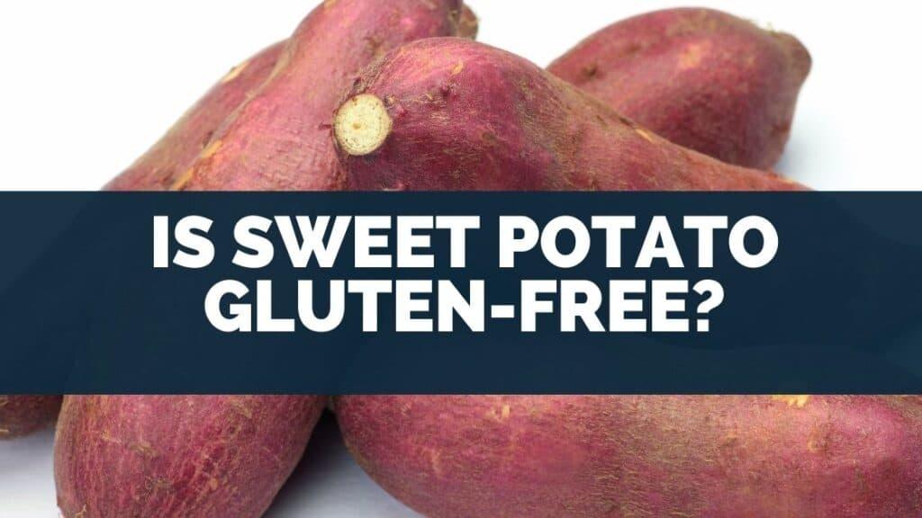 Is Sweet Potato Gluten-Free