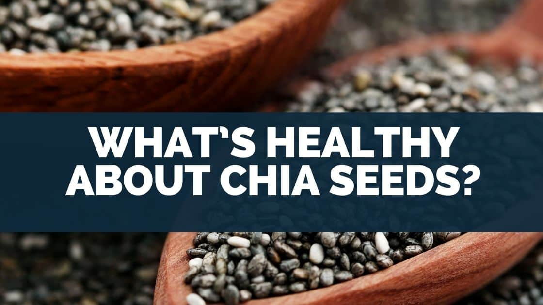 What's Healthy About Chia Seeds