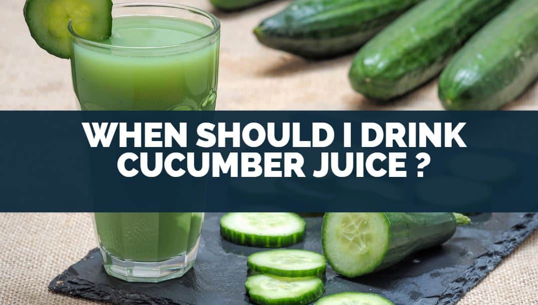 When Should I Drink Cucumber Juice