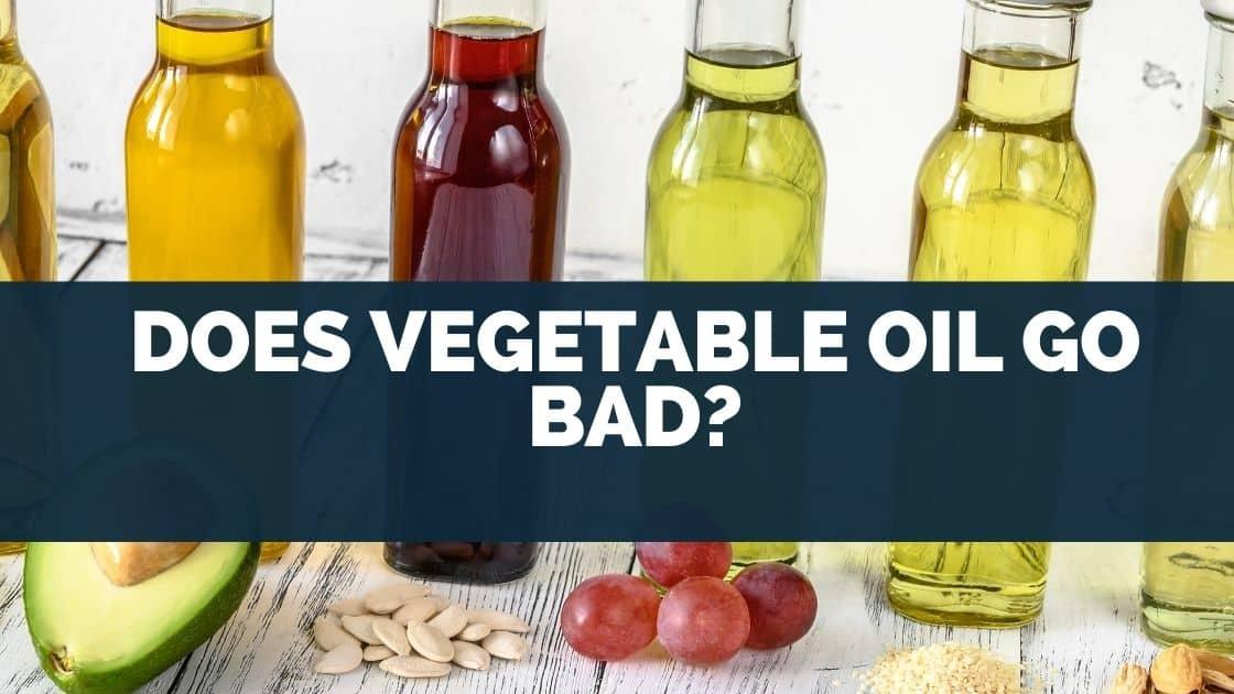 Does Vegetable Oil Go Bad