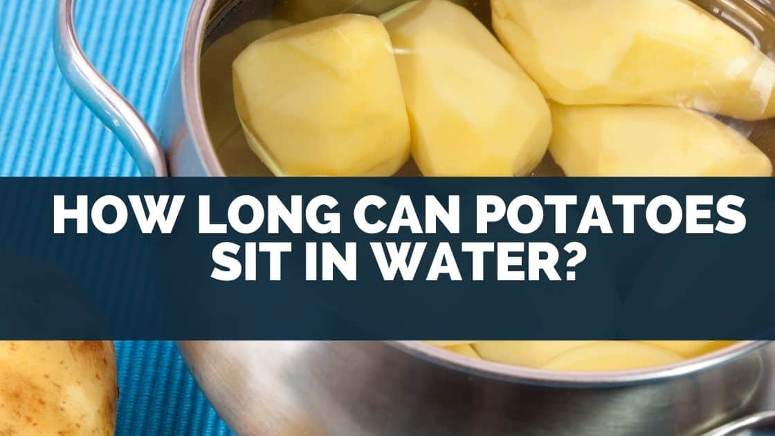 How Long Can Potatoes Sit in Water