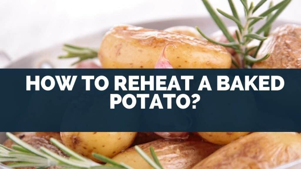 How To Reheat A Baked Potato