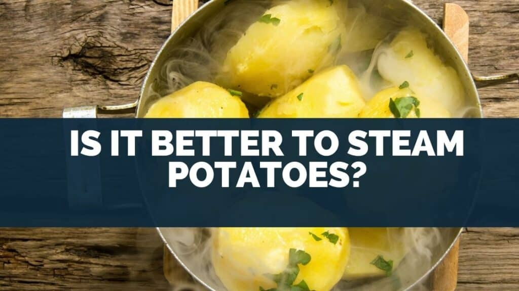 Is It Better to Steam Potatoes