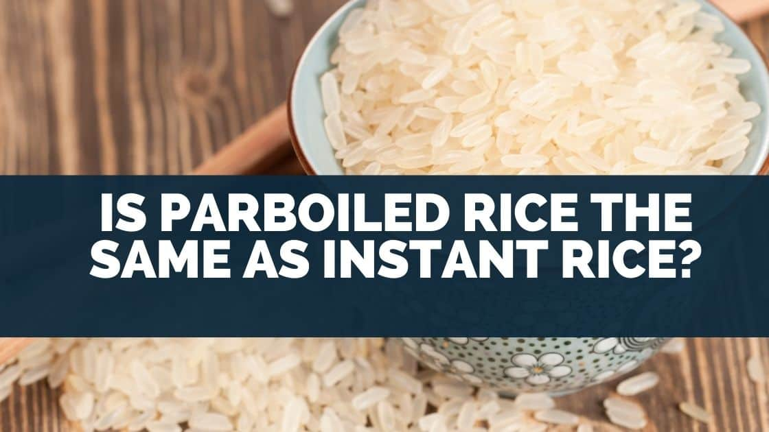 Is Parboiled Rice the Same as Instant Rice